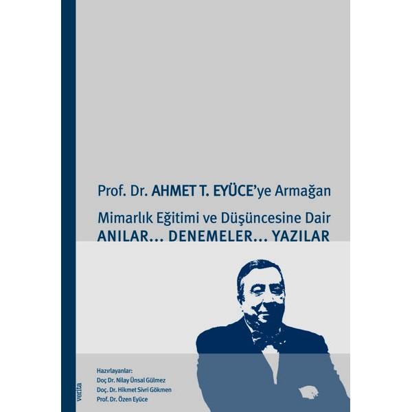prof-dr-ahmet-t-eyuece-ye-armagan-mimarlik-egitimi-ve-duesuencesine-dair-anilar-denemeler-yazilar